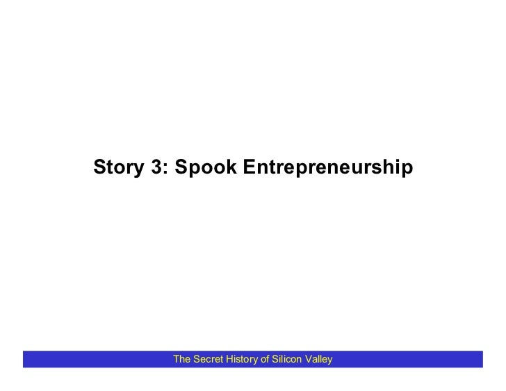 Story 3: Spook Entrepreneurship            The Secret History of Silicon Valley