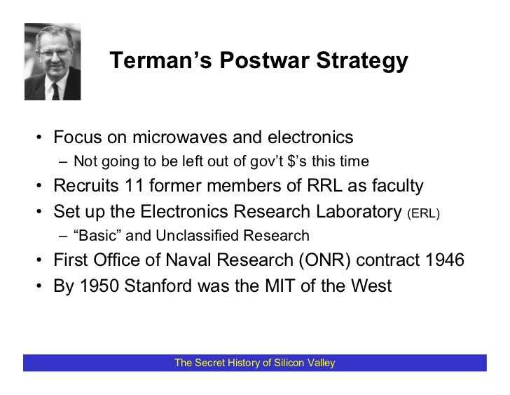 Terman's Postwar Strategy   • Focus on microwaves and electronics   – Not going to be left out of gov't $'s this time • Re...