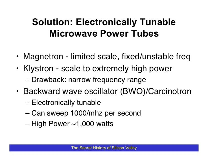 Solution: Electronically Tunable        Microwave Power Tubes  • Magnetron - limited scale, fixed/unstable freq • Klystron ...
