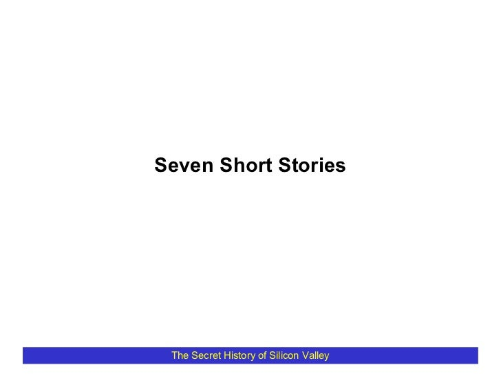 Seven Short Stories      The Secret History of Silicon Valley