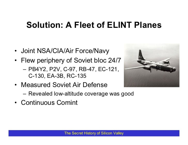 Solution: A Fleet of ELINT Planes  • Joint NSA/CIA/Air Force/Navy • Flew periphery of Soviet bloc 24/7   – PB4Y2, P2V, C-9...