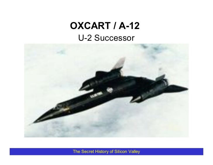 OXCART / A-12   U-2 Successor     The Secret History of Silicon Valley