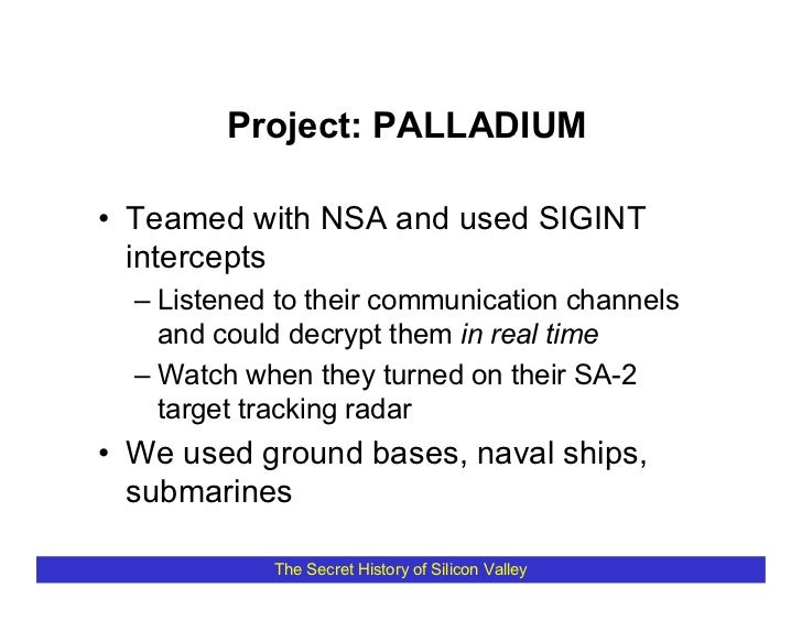 Project: PALLADIUM  • Teamed with NSA and used SIGINT   intercepts   – Listened to their communication channels     and co...