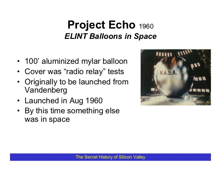 """Project Echo 1960              ELINT Balloons in Space   • 100' aluminized mylar balloon • Cover was """"radio relay"""" tests •..."""