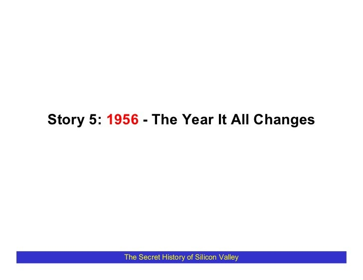 Story 5: 1956 - The Year It All Changes                The Secret History of Silicon Valley