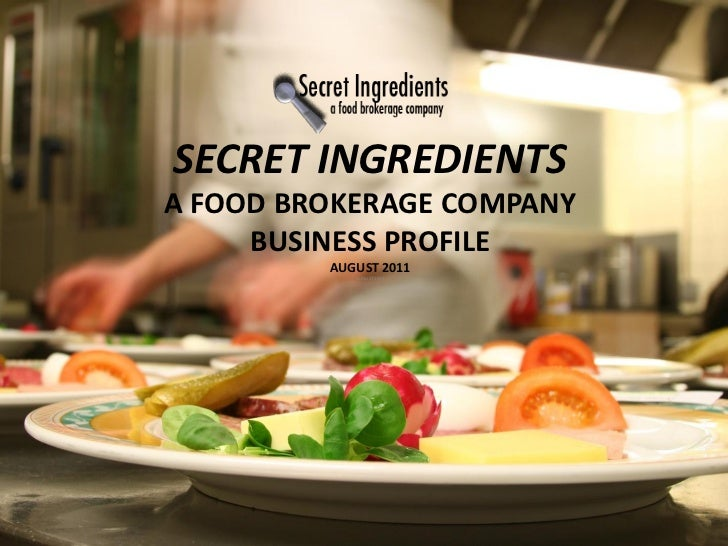 SECRET INGREDIENTSA FOOD BROKERAGE COMPANY     BUSINESS PROFILE         AUGUST 2011            AUGUST 2011