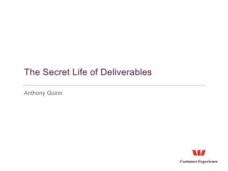 The Secret Life of Deliverables <ul><li>Anthony Quinn </li></ul>