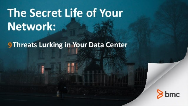 © copyright 2017 BMC Software, Inc. BMC Confidential—Internal Use Only The Secret Life of Your Network: Threats Lurking in...