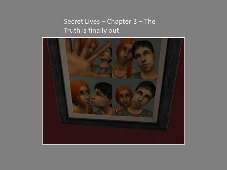 Secret Lives – Chapter 3 – The Truth is finally out<br />