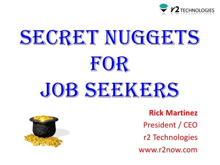 Secret nuggets      for  Job Seekers            Rick Martinez          President / CEO          r2 Technologies         ww...