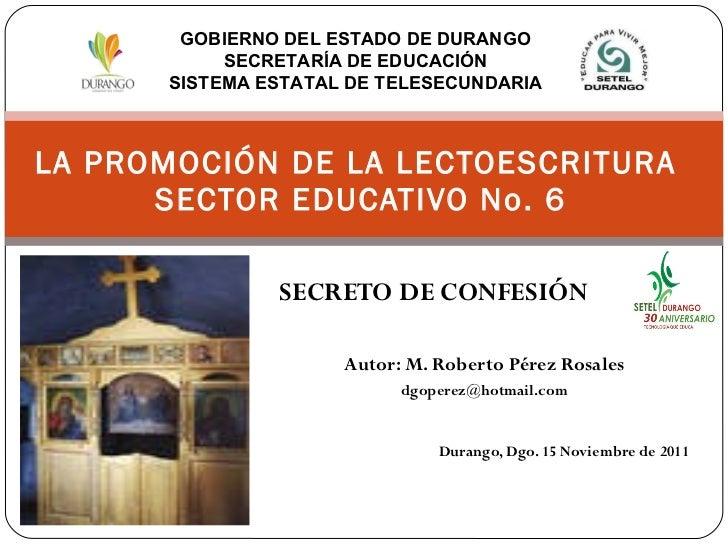 SECRETO DE CONFESIÓN Autor: M. Roberto Pérez Rosales [email_address] Durango, Dgo. 15 Noviembre de 2011 LA PROMOCIÓN DE LA...