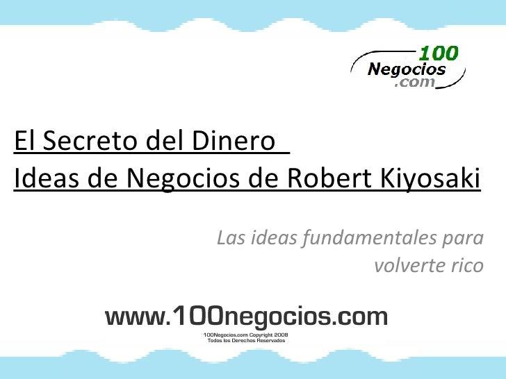 El Secreto del Dinero  Ideas de Negocios de Robert Kiyosaki Las ideas fundamentales para volverte rico