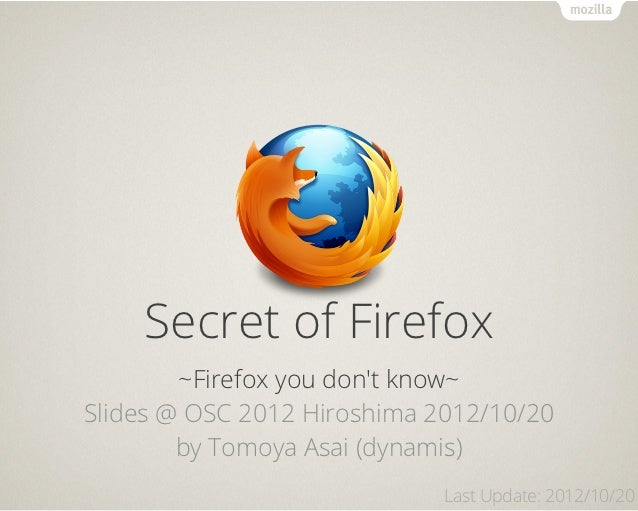 Text    Secret of Firefox        ~Firefox you dont know~Slides @ OSC 2012 Hiroshima 2012/10/20        by Tomoya Asai (dyna...