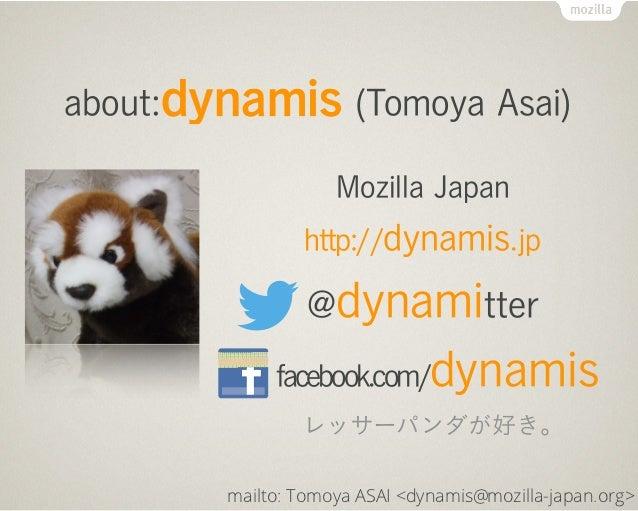 about:dynamis (Tomoya Asai)                    Mozilla Japan                http://dynamis.jp                 @dynamitter ...