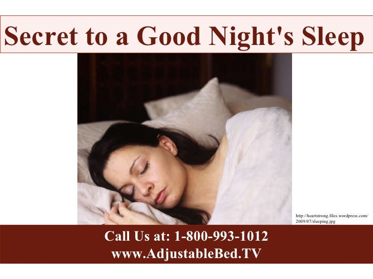 Call Us at: 1-800-993-1012 www.AdjustableBed.TV Secret to a Good Night's Sleep http://heartstrong.files.wordpress.com/2009...