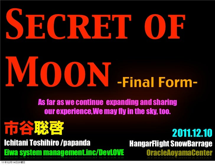 Secret of     Moon                               -Final Form-               As far as we continue expanding and sharing   ...