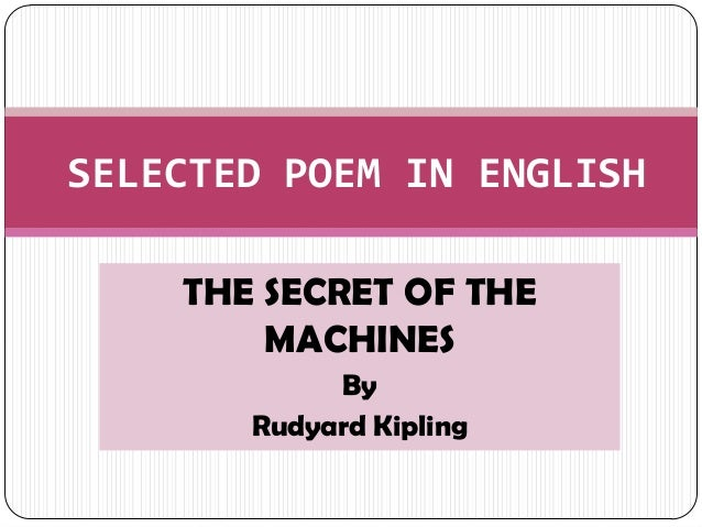 THE SECRET OF THE MACHINES By Rudyard Kipling SELECTED POEM IN ENGLISH