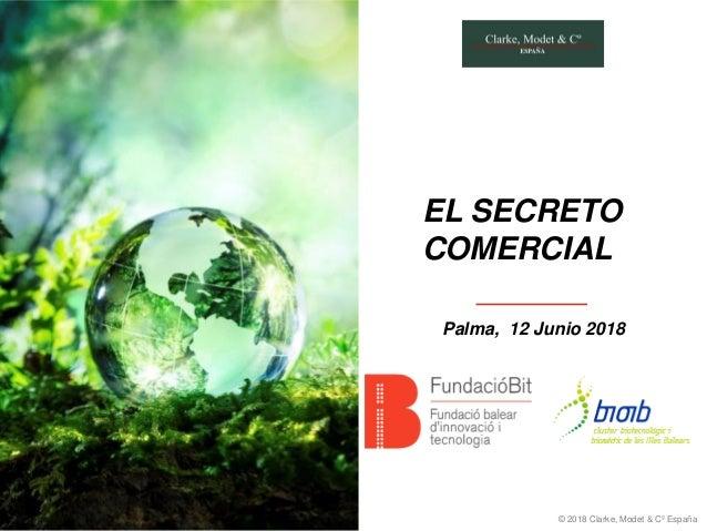 © 2018 Clarke, Modet & Cº España EL SECRETO COMERCIAL Palma, 12 Junio 2018