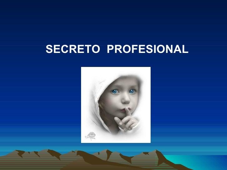 <ul><li>SECRETO  PROFESIONAL </li></ul><ul><li> </li></ul>
