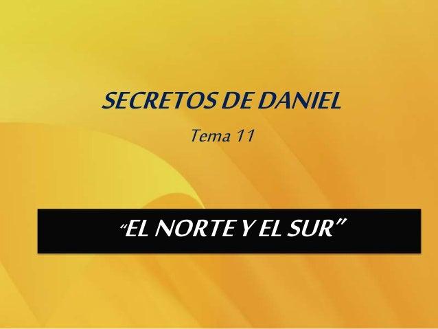 """SECRETOS DE DANIEL  Tema 11  """"EL NORTE Y EL SUR"""""""