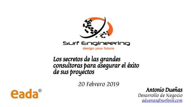 Los secretos de las grandes consultoras para asegurar el éxito de sus proyectos 20 Febrero 2019 Antonio Dueñas Desarrollo ...