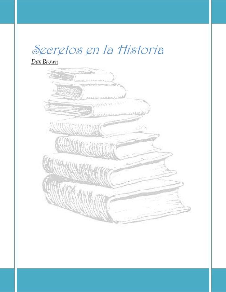 """Secretos en la HistoriaDan Brown <br />  <br />Contenido TOC o """" 1-3""""  h z u El Código Da Vinci PAGEREF _Toc270014479 h 3R..."""