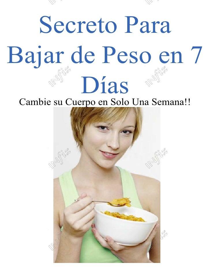 Secreto ParaBajar de Peso en 7       Días Cambie su Cuerpo en Solo Una Semana!!