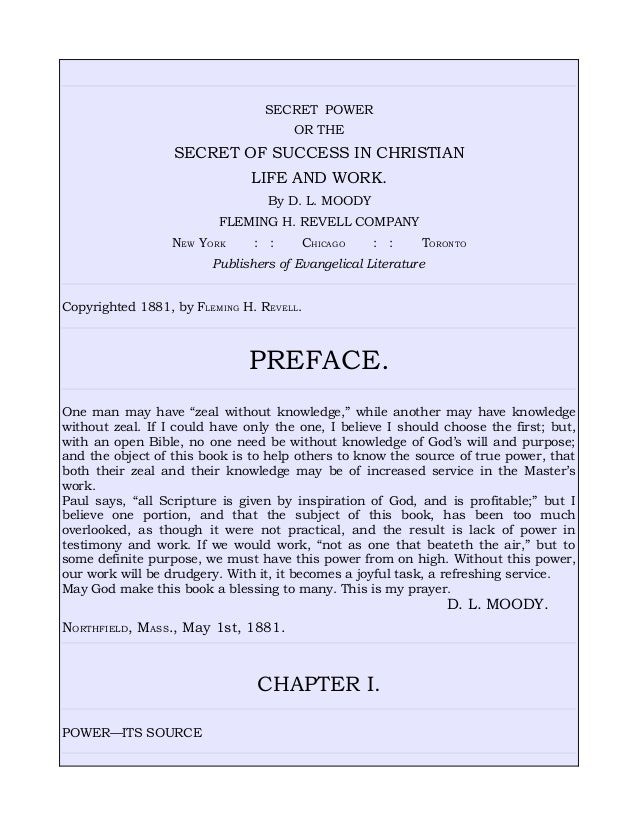 SECRET POWER OR THE SECRET OF SUCCESS IN CHRISTIAN LIFE AND WORK. By D. L. MOODY FLEMING H. REVELL COMPANY NEW YORK : : CH...