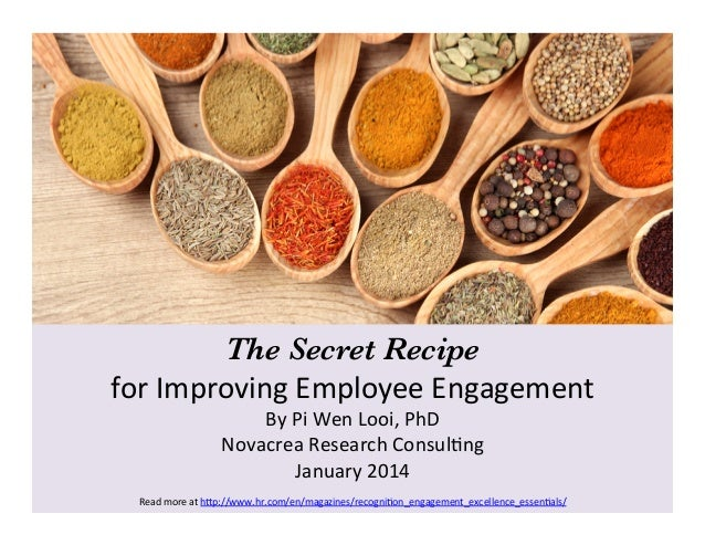 The Secret Recipe  for	   Improving	   Employee	   Engagement	    By	   Pi	   Wen	   Looi,	   PhD	    Novacrea	   Research...