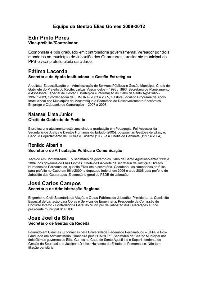 Equipe da Gestão Elias Gomes 2009-2012 Edir Pinto Peres Vice-prefeito//Controlador Economista e pós graduado em controlado...