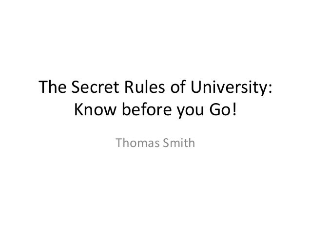 The Secret Rules of University: Know before you Go! Thomas Smith