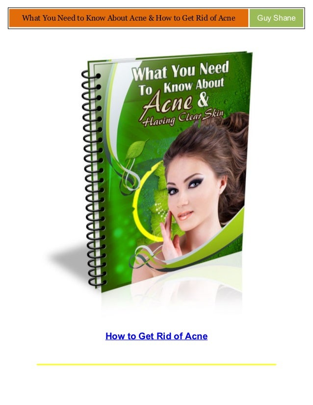 What You Need to Know About Acne & How to Get Rid of Acne   Guy Shane                      How to Get Rid of Acne