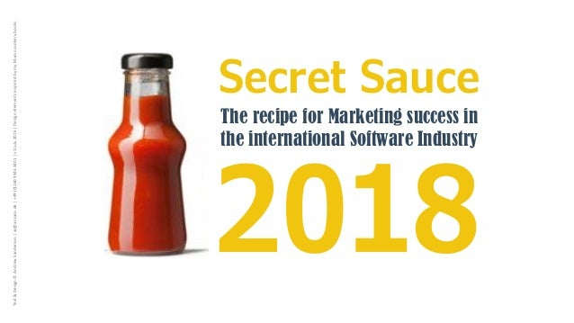 Secret Sauce 2018 The recipe for Marketing success in the international Software Industry Text&Design©AndrewSanderson as@a...