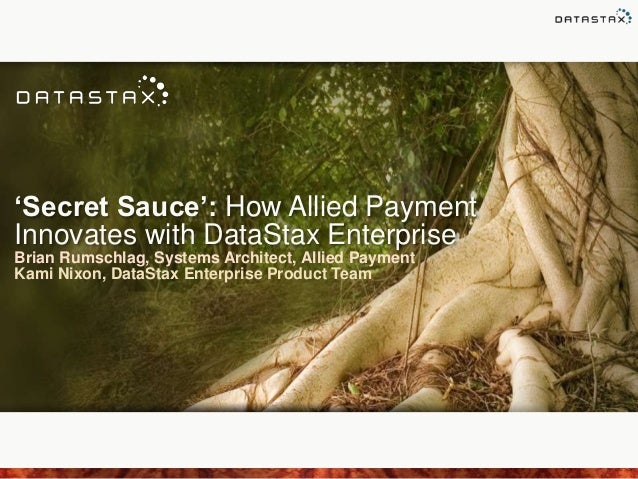 'Secret Sauce': How Allied Payment Innovates with DataStax Enterprise Brian Rumschlag, Systems Architect, Allied Payment K...