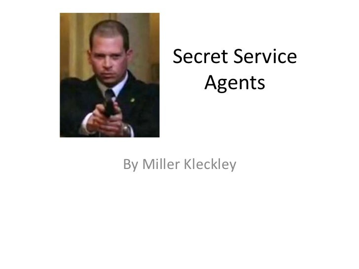 Secret Service          AgentsBy Miller Kleckley