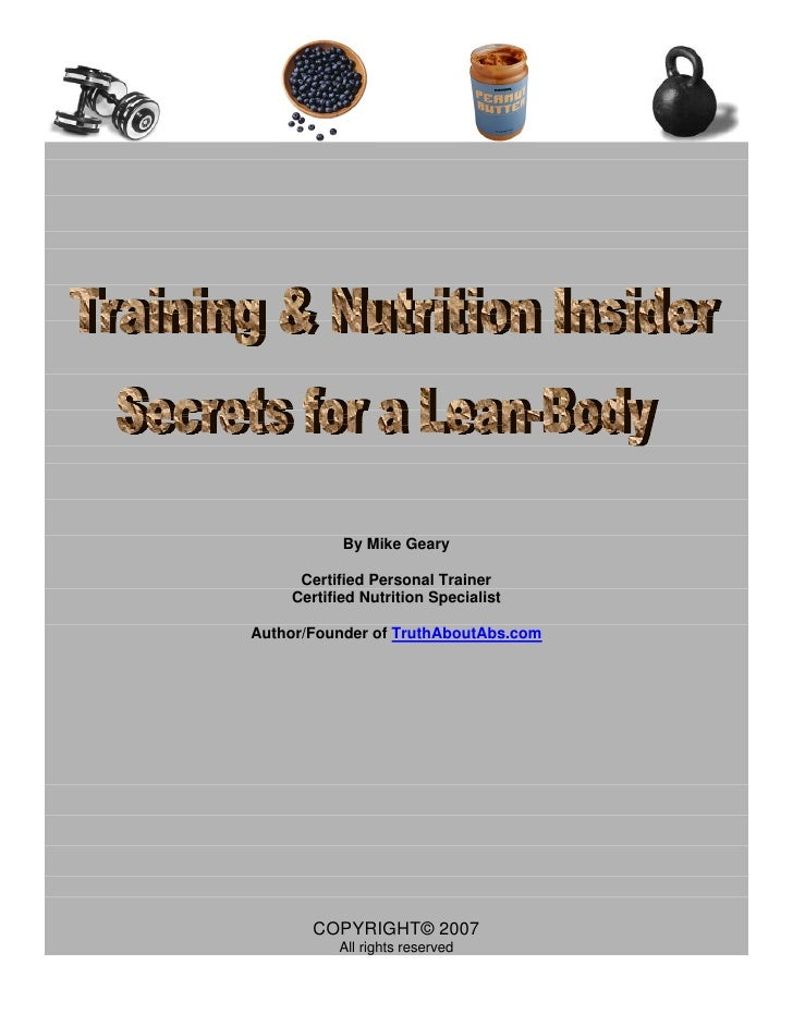 By Mike Geary       Certified Personal Trainer     Certified Nutrition Specialist  Author/Founder of TruthAboutAbs.com    ...