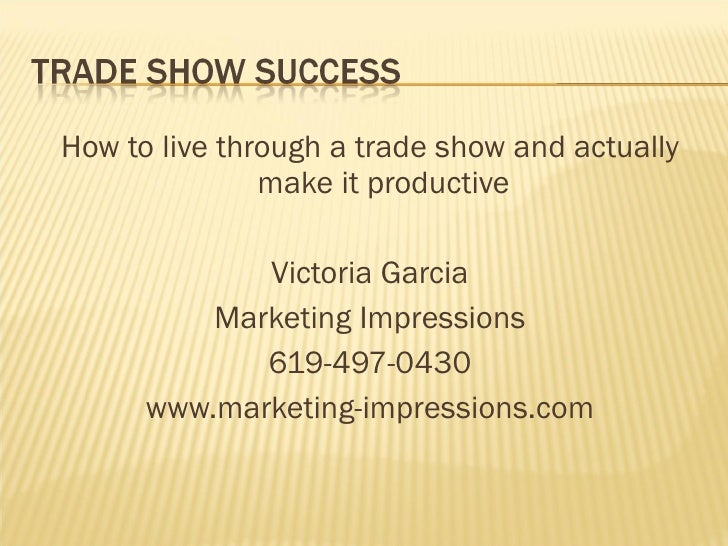 <ul><li>How to live through a trade show and actually make it productive </li></ul><ul><li>Victoria Garcia </li></ul><ul><...