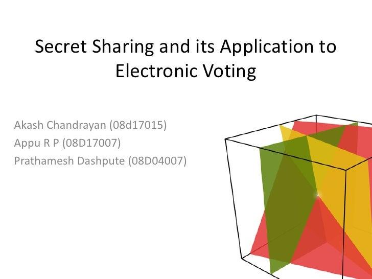 Secret Sharing and its Application to            Electronic VotingAkash Chandrayan (08d17015)Appu R P (08D17007)Prathamesh...