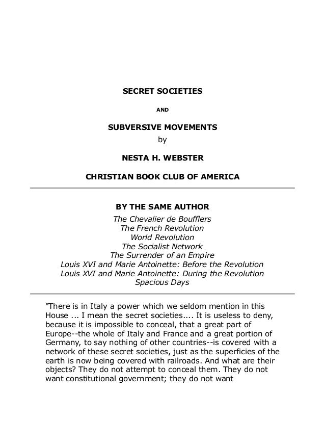 SECRET SOCIETIES AND SUBVERSIVE MOVEMENTS by NESTA H. WEBSTER CHRISTIAN BOOK CLUB OF AMERICA BY THE SAME AUTHOR The Cheval...