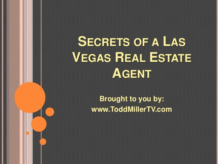SECRETS OF A LASVEGAS REAL ESTATE     AGENT   Brought to you by:  www.ToddMillerTV.com