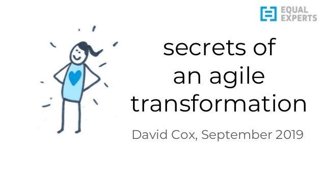 secrets of an agile transformation David Cox, September 2019