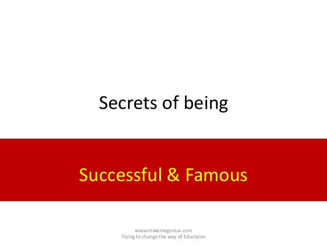 Secrets of beingSuccessful & Famouswww.makemegenius.comTrying to change the way of Eductaion