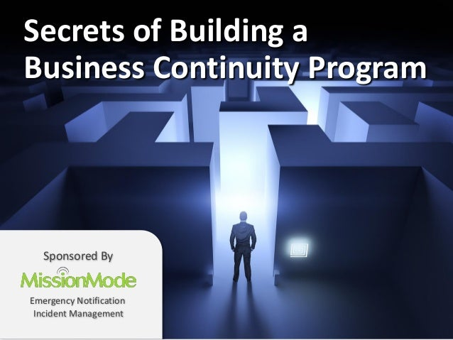 Secrets of Building a Business Continuity Program  Sponsored By  Emergency Notification Incident Management