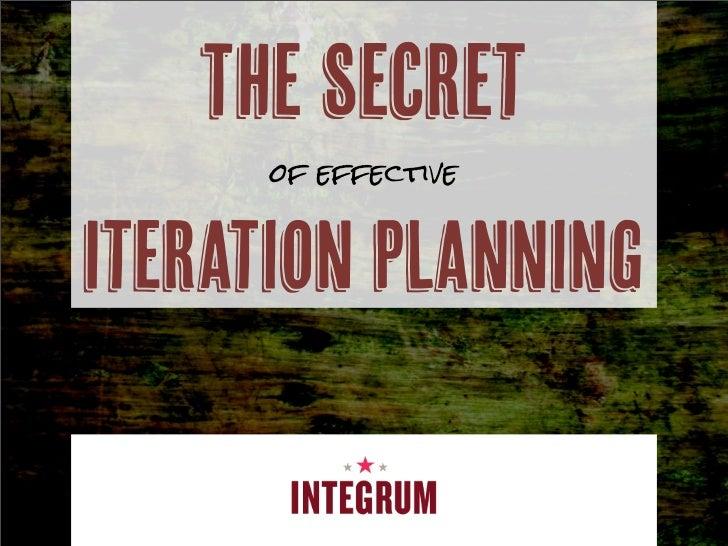 The Secret      of effectiveIteration Planning