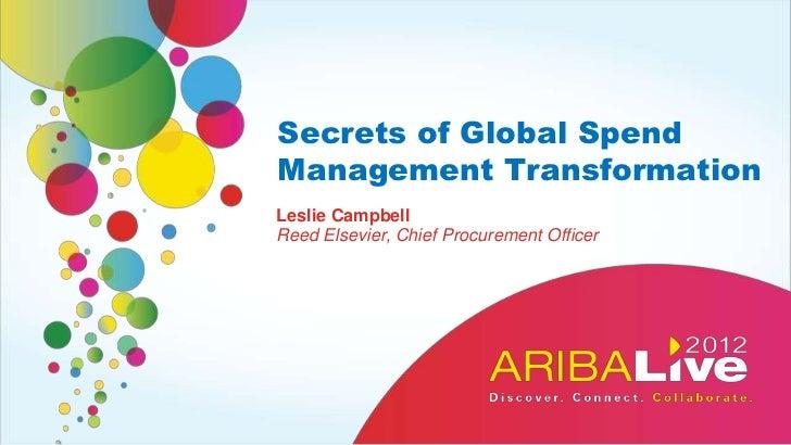 Secrets of Global SpendManagement TransformationLeslie CampbellReed Elsevier, Chief Procurement Officer
