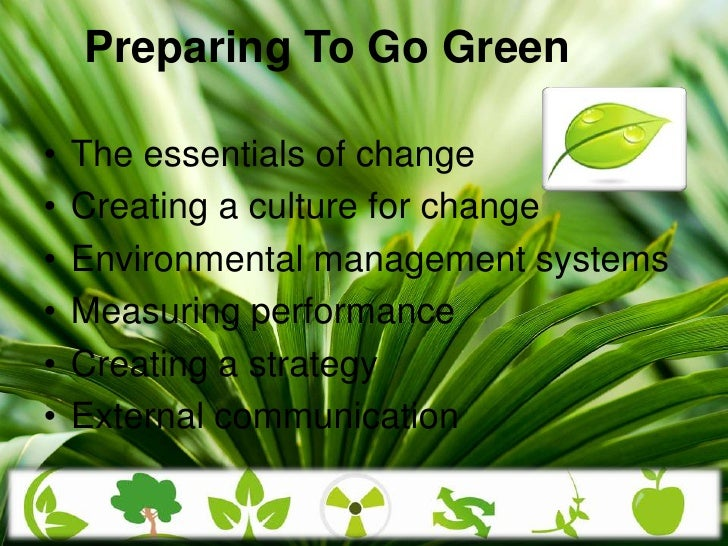 Preparing To Go Green<br />The essentials of change <br />Creating a culture for change <br />Environmental management sys...