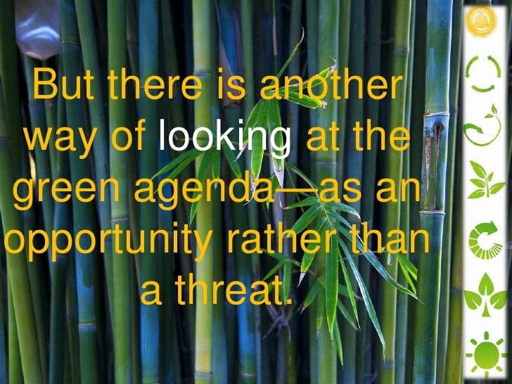 But there is another way of looking at the green agenda—as an opportunity rather than a threat.<br />