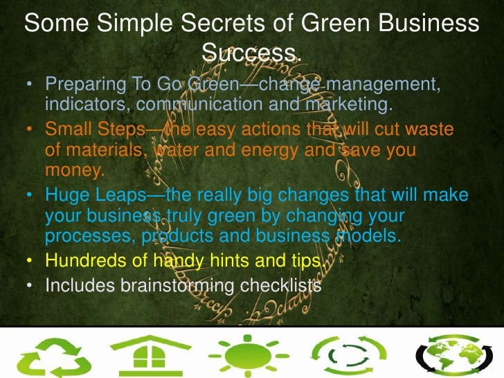 Some Simple Secrets of Green Business Success.<br />Preparing To Go Green—change management, indicators, communication and...