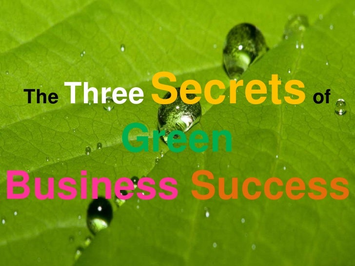 The ThreeSecretsof GreenBusinessSuccess<br />