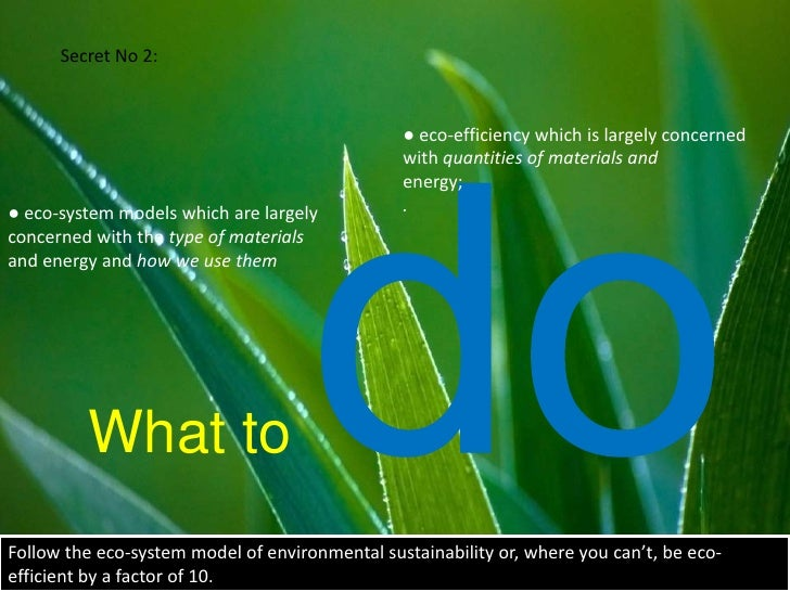 Secret No 2:<br />● eco-efficiency which is largely concerned with quantities of materials and<br />energy; <br />.<br />●...